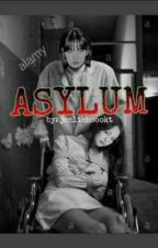 ASYLUM - Jenlisa ff by jenlishoookt