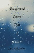 Background Covers That I Made!!!! by samanthashaulis03