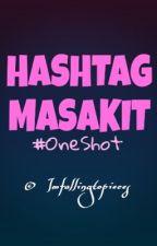 Hashtag MASAKIT. (One Shot) by Imfallingtopieces