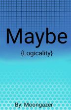 Maybe {Logicality} by MoonGazer215