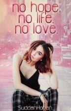 No Hope. No Life. No Love. ✔ by SuddenHoran