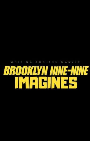 Brooklyn Nine-Nine Imagines by writingforthemasses