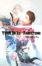 Yuri!!! On Ice - Fanfictions by BubblyYU