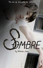SOMBRE                                               ( Fanfiction) by Fanbie_Dazz