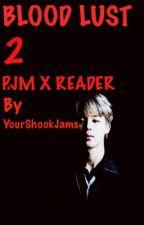 Blood Lust {Park Jimin X Reader} ||Season 2|| [COMPLETED] by YourShookJams