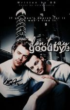 Don't Say Goodbye [Larry] - ON GOING  by kialarry_1645