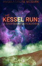 The Kessel Run: A Star Wars Smackdown by ALMcGurk