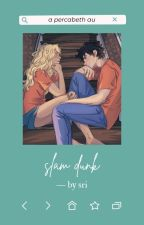Slam Dunk | ✔ | Percabeth AU  by Its_Scarlet_Rose