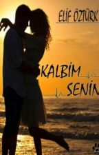KALBİM SENİN by MaksatYazmak