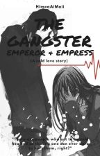 Gangster Emperor and Empress (Gangster Cold love story) by HimeaAiMaii