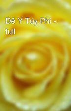 Đế Y Túy Phi - full by yellow072009