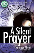 A Silent Prayer : A Prayer Series 1 by SamreenAhsan