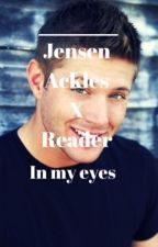 Jensen Ackles X Reader: In My Eyes by StarLordesss