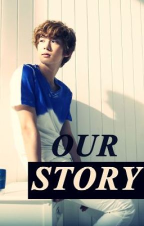 OUR STORY (EXO Chanyeol Oneshot) by kanghira