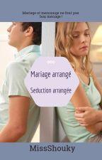 Mariage arrangé, Séduction arrangée by MissShouky