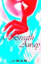 A Breath Away by _eM_Cee_