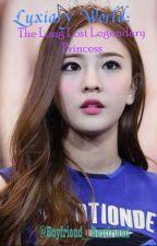 Luxiary World: The Long Lost Legendary Princess by Boyfriend_BestFriend