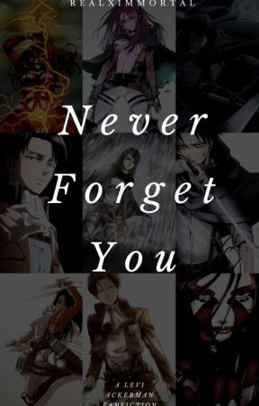 Never Forget You (Levi Ackerman) by RealxImmortal