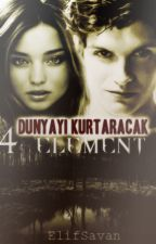 DÜNYAYI KURTARACAK 4 ELEMENT (Düzenleniyor...) by ElifSavan