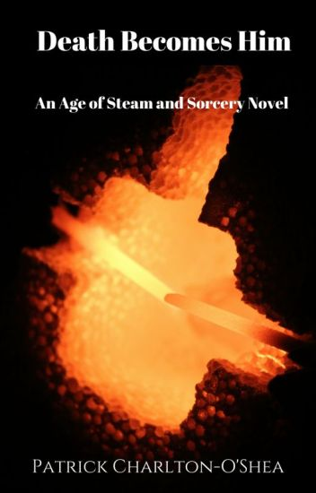 Death Becomes Him: An Age of Steam and Sorcery Novel
