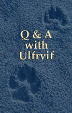 Question and Answer with Ulfrvif by Ulfrvif