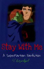 Stay With Me (A SuperMartian Fanfiction) by Lizardgurl