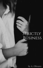 Strictly Business (Being Rewritten) by _thatone_randomgirl_