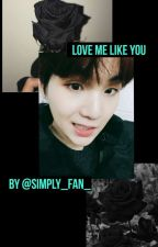 Love me like you by simply_fan_