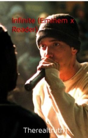 Infinite (Eminem x reader) by Therealtruth1