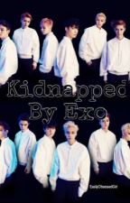 Kidnapped By Exo (Fanfiction) by EasilyObsessedGirl