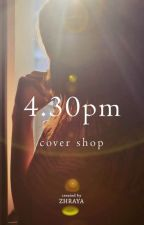 4.30PM Cover Shop by zhrayalines