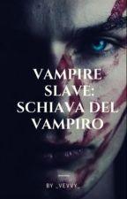 VAMPIRE SLAVE:Schiava del vampiro by _VEVVY_