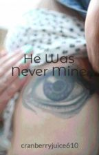 He Was Never Mine by cranberryjuice610