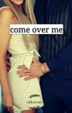 Come Over Me. by cikkreynn