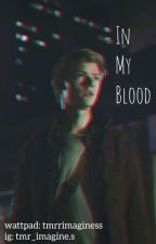 In my Blood by tmrrimaginess
