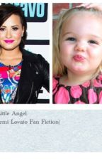 My Little Angel (A Demi Lovato Fan Fiction) by DemiMotaObsessed