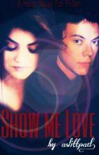 SHOW ME LOVE (Harry Styles Fanfiction) by asliattpadd