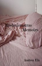 Koshuismatras Memoirs by AndreaEls