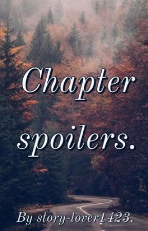 Chapter spoilers.  by story-lover1423