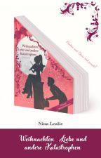 Weihnachten, Liebe und andere Katastrophen [LESEPROBE] by NinaLealie