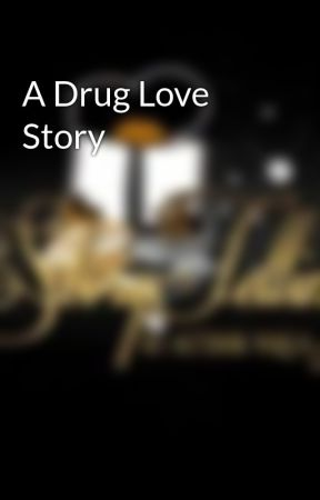 A Drug Love Story by NiquaSecretsWrites