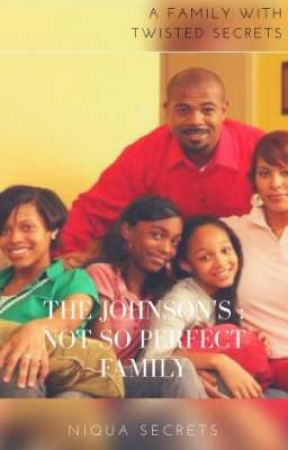 The Johnson's: Not So Perfect Family by NiquaSecretsWrites
