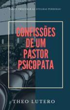 CONFISSÕES DE UM PASTOR PSICOPATA  by TheoLutero