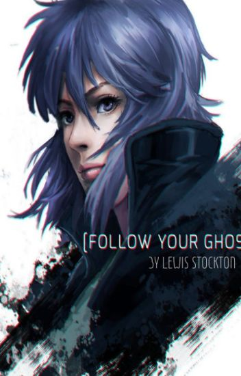 Follow Your Ghost - A Ghost In The Shell Fan Fiction