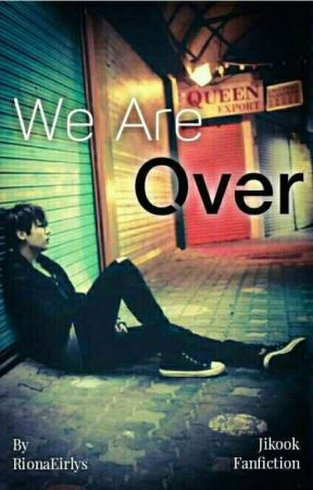 We are over | Jikook [On Hold] by RionaEirlys