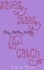 Waves, Stars, and Other Things to Catch by katiefinn19