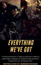 Everything We've Got  by MorderczyniCzasu
