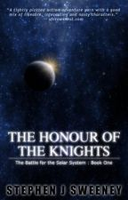 The Honour of the Knights (First Edition) (The Battle for the Solar System) by StephenSweeney