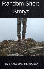 Random Short Storys by SHAKESPEAREmeGEEK