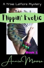 Flippin' Exotic - a Trixie LeFlore Mystery by dedewoodhams